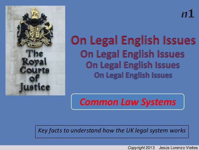 Common Law Systems Key facts to understand how the UK legal system works Copyright 2013  Jesús Lorenzo Vieites