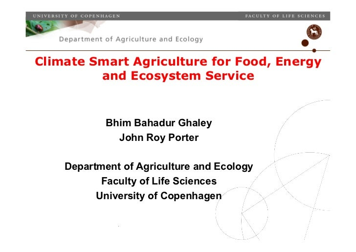 Climate Smart Agriculture for Food, Energy         and Ecosystem Service                           Bhim Bahadur Ghaley    ...