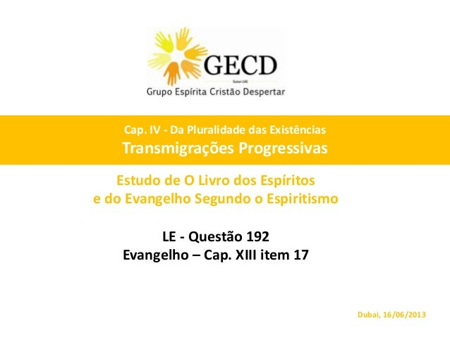Estudo de O Livro dos Espíritose do Evangelho Segundo o EspiritismoLE - Questão 192Evangelho – Cap. XIII item 17Dubai, 16/...