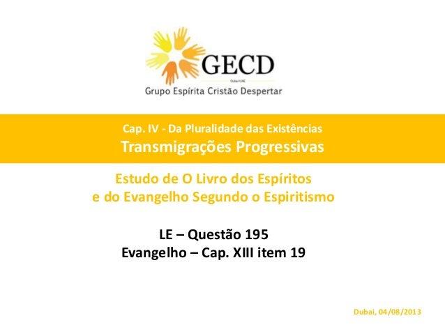 Estudo de O Livro dos Espíritos e do Evangelho Segundo o Espiritismo LE – Questão 195 Evangelho – Cap. XIII item 19 Dubai,...