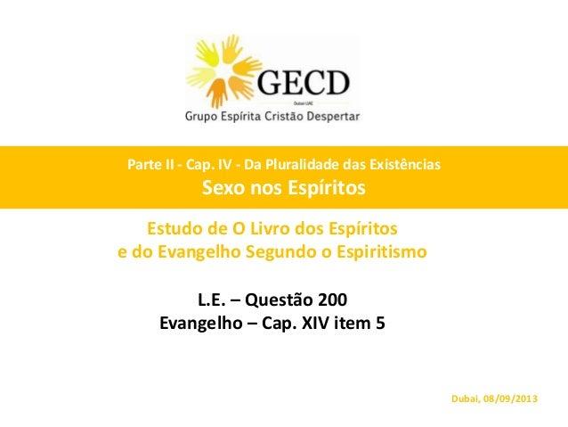 Estudo de O Livro dos Espíritos e do Evangelho Segundo o Espiritismo L.E. – Questão 200 Evangelho – Cap. XIV item 5 Dubai,...