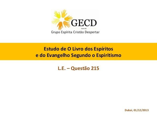 Estudo de O Livro dos Espíritos e do Evangelho Segundo o Espiritismo L.E. – Questão 215  Dubai, 01/12/2013