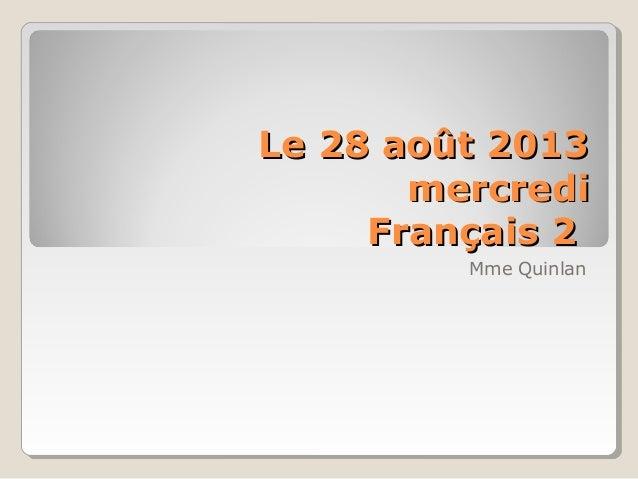 Le 28 août 2013Le 28 août 2013 mercredimercredi Français 2Français 2 Mme Quinlan