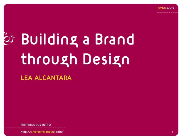 FOWD 2007     Building a Brand through Design LEA ALCANTARA     FANTABULOUS INTRO  http://artofselfbranding.com/          1