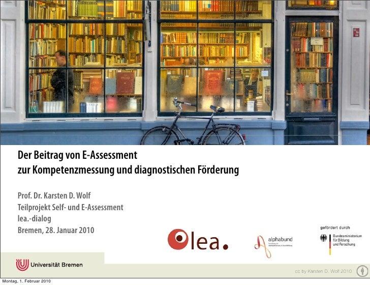 Der Beitrag von E-Assessment        zur Kompetenzmessung und diagnostischen Förderung         Prof. Dr. Karsten D. Wolf   ...