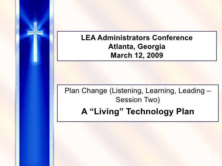 """LEA Administrators Conference Atlanta, Georgia March 12, 2009 Plan Change (Listening, Learning, Leading – Session Two) A """"..."""