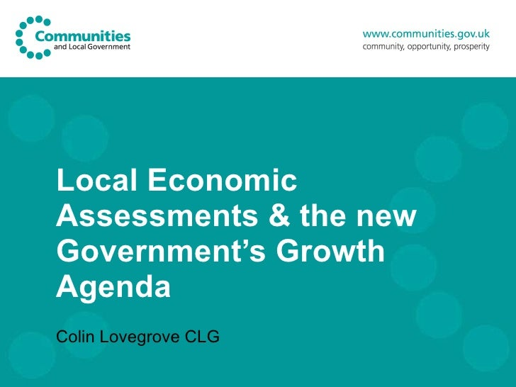 Local Economic Assessments & the new Government's Growth Agenda Colin Lovegrove CLG