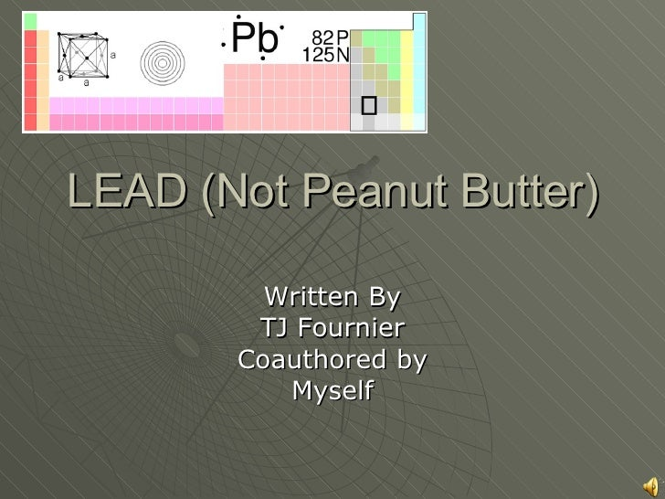 LEAD (Not Peanut Butter) Written By TJ Fournier Coauthored by Myself