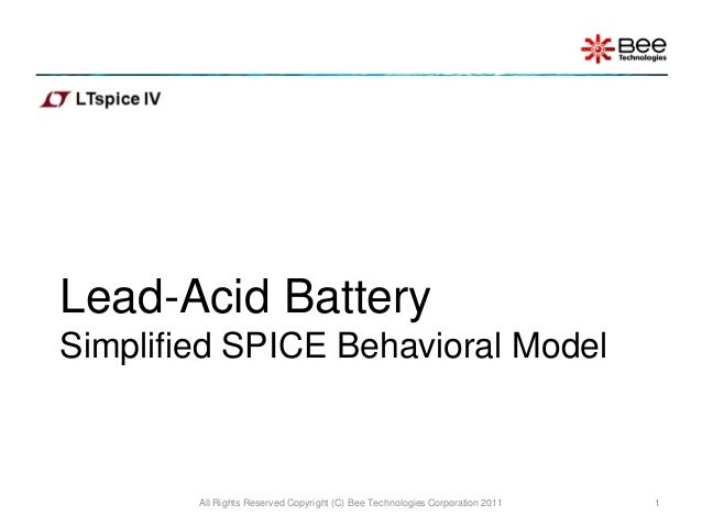 Lead-Acid BatterySimplified SPICE Behavioral Model        All Rights Reserved Copyright (C) Bee Technologies Corporation 2...