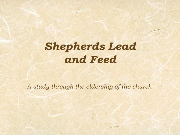 Shepherds Lead and Feed A study through the eldership of the church