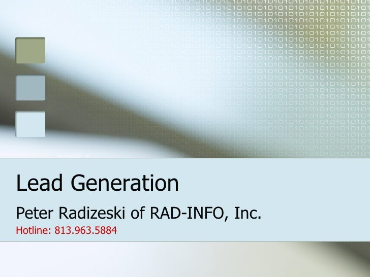 Lead Generation Peter Radizeski of RAD-INFO, Inc. Hotline: 813.963.5884
