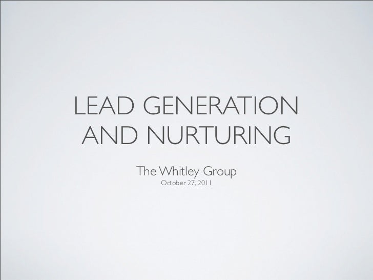 LEAD GENERATION AND NURTURING    The Whitley Group        October 27, 2011
