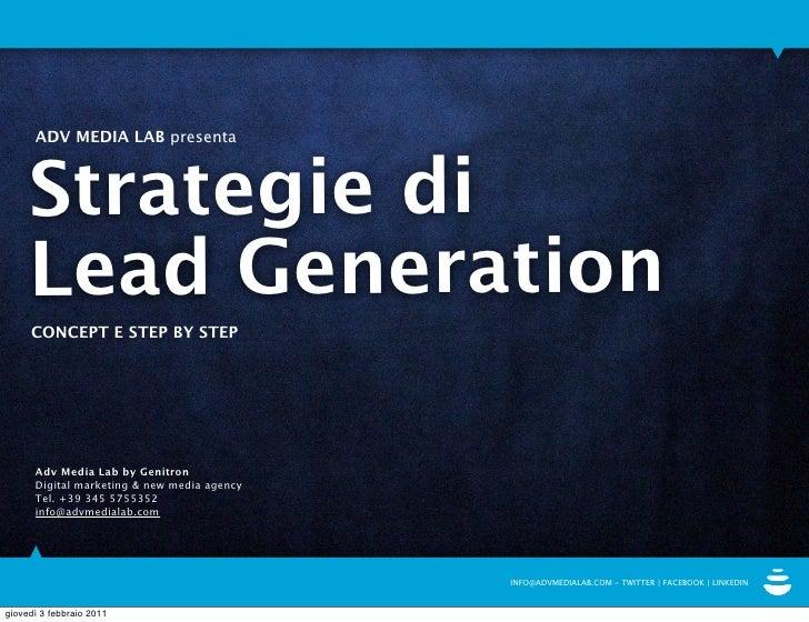 ADV MEDIA LAB presenta     Strategie di     Lead Generation     CONCEPT E STEP BY STEP      Adv Media Lab by Genitron     ...