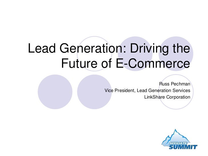 Lead Generation: Driving the Future of E-Commerce<br />Russ Pechman<br />Vice President, Lead Generation Services<br />Lin...