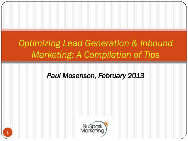 Optimizing Lead Generation & Inbound       Marketing: A Compilation of Tips          Paul Mosenson, February 20131