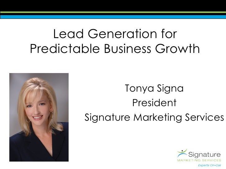 Lead Generation for Predictable Business Growth Tonya Signa President Signature Marketing Services