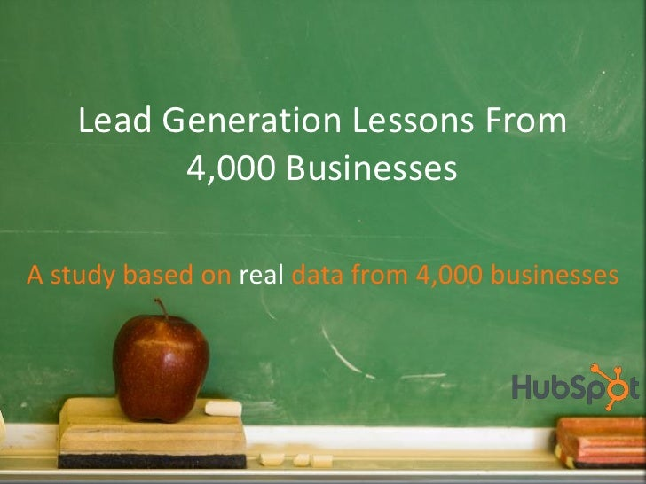 Lead Generation Lessons From          4,000 BusinessesA study based on real data from 4,000 businesses              Tweet ...
