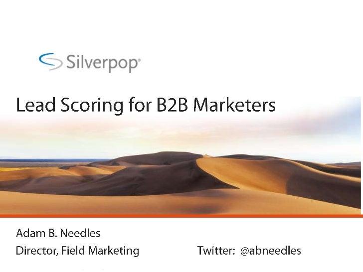 Lead Scoring for B2B Marketers<br />Adam B. Needles<br />Director, Field MarketingTwitter:  @abneedles<br />