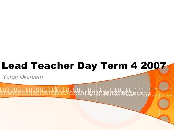 Lead Teacher Day Term 4 2007