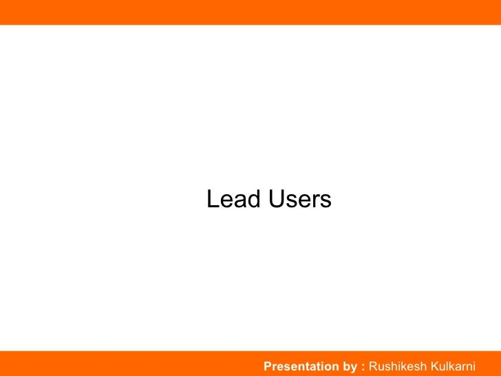 Lead Users Presentation by :  Rushikesh Kulkarni
