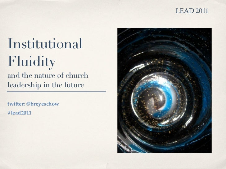 LEAD 2011InstitutionalFluidityand the nature of churchleadership in the futuretwitter: @breyeschow#lead2011
