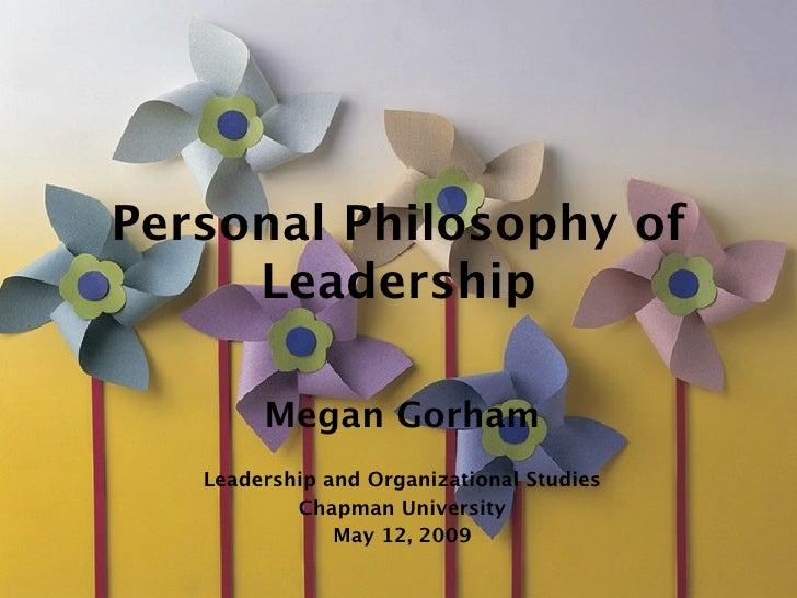 Personal Philosophy of      Leadership          Megan Gorham    Leadership and Organizational Studies            Chapman U...