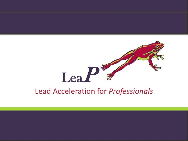 LeaP<br />Lead Acceleration for Professionals<br />