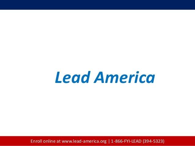 Lead America Enroll online at www.lead-america.org   1-866-FYI-LEAD (394-5323)
