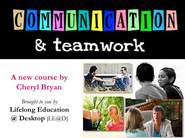 A new course by Cheryl Bryan   Brought to you by Lifelong Education @ Desktop  [LE@D]