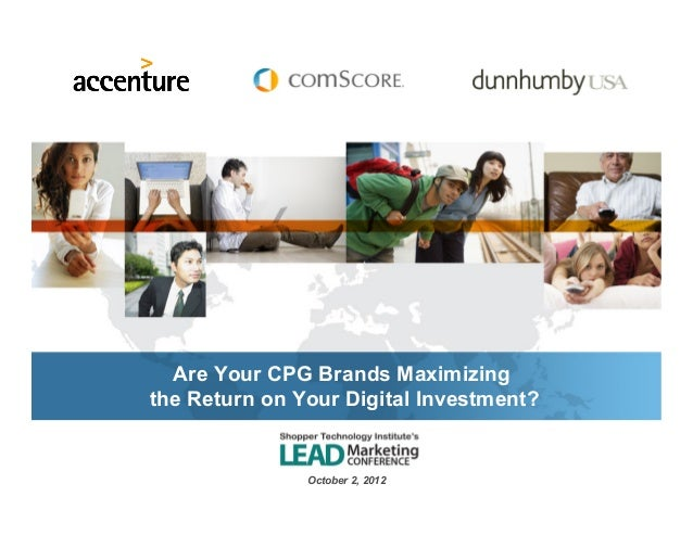 Are Your CPG Brands Maximizingthe Return on Your Digital Investment?               October 2, 2012