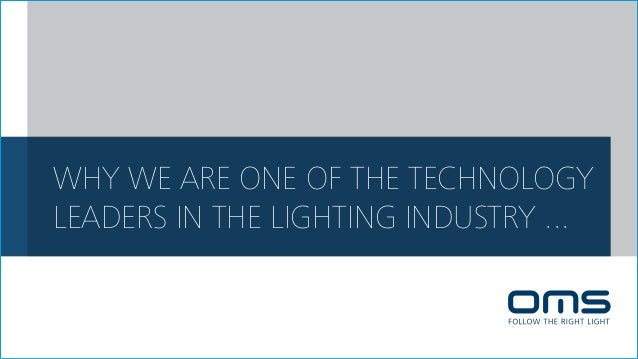 WHY IS OMS ONE OF THE TECHNOLOGY LEADERS IN THE LIGHTING INDUSTRY