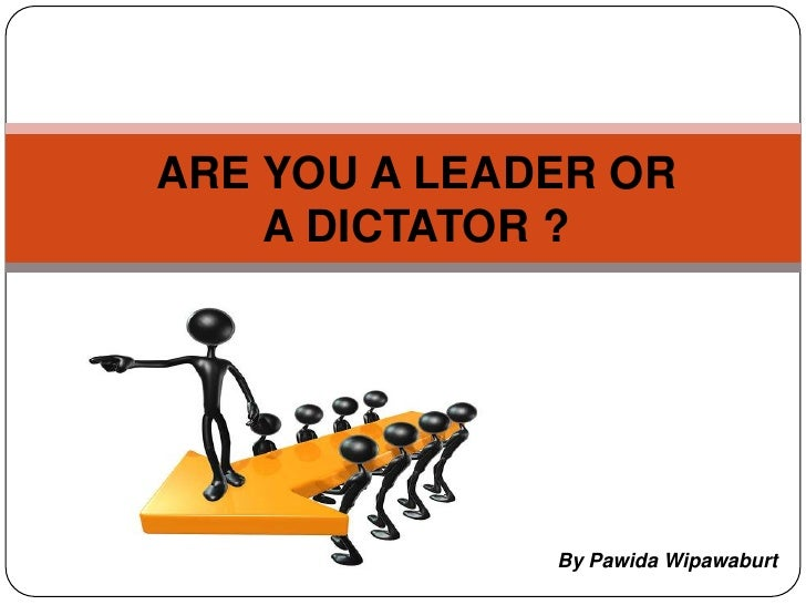 ARE YOU A LEADER OR <br />A DICTATOR ?<br />By Pawida Wipawaburt<br />
