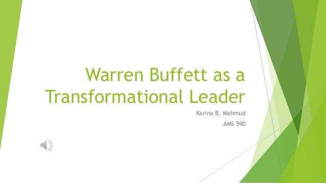 Warren Buffett as a Transformational Leader Karina B. Mahmud AMS 590
