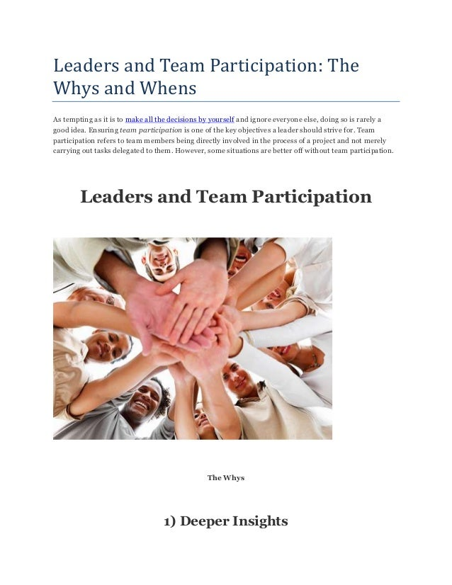 Leaders and Team Participation: The Whys and Whens As tempting as it is to make all the decisions by yourself and ignore e...