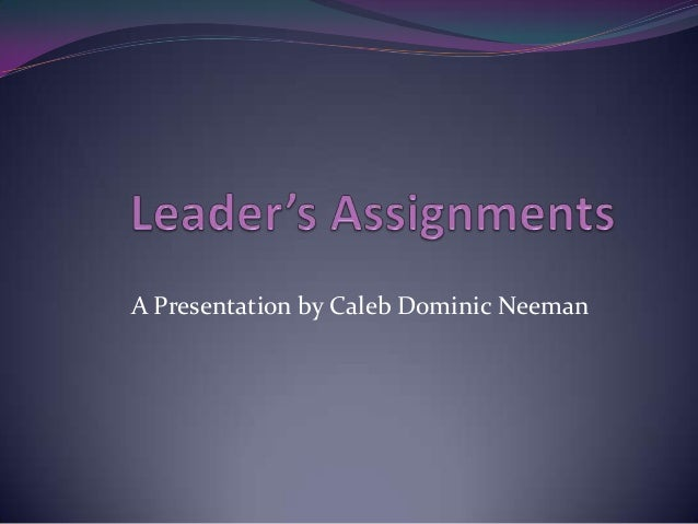 Leader's assignments