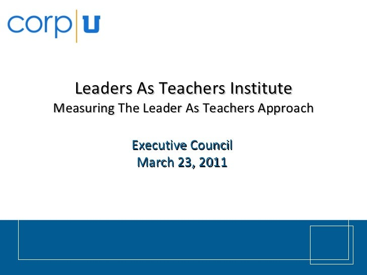 Leaders As Teachers Institute Measuring The Leader As Teachers Approach Executive Council March 23, 2011