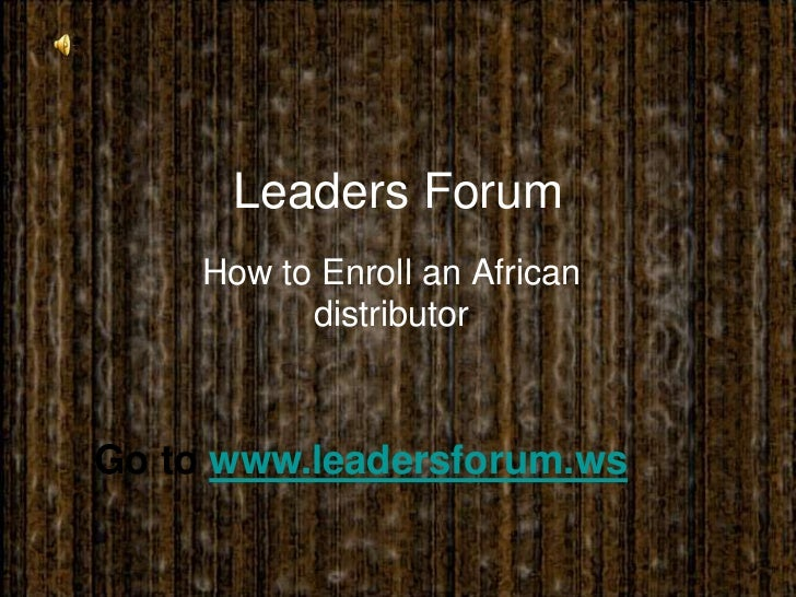 Leaders Forum <br />How to Enroll an African distributor<br />Go to www.leadersforum.ws<br />