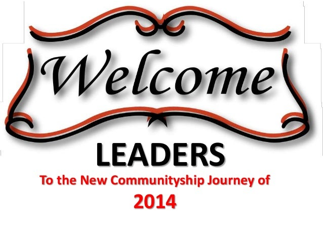 LEADERS  To the New Communityship Journey of  2014