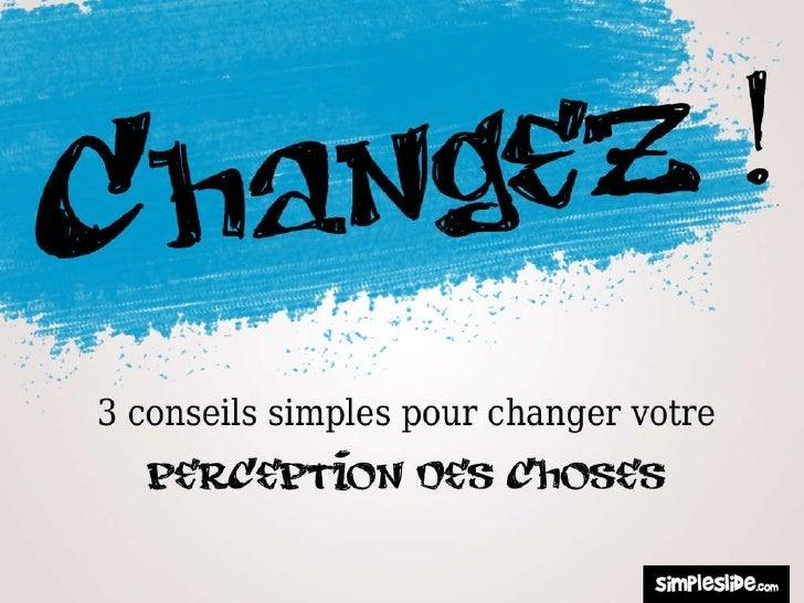 Changez ! 3 conseils pour changer votre manière de voir les choses