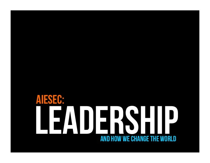 AIESEC:LeadershipAnd how we change the world