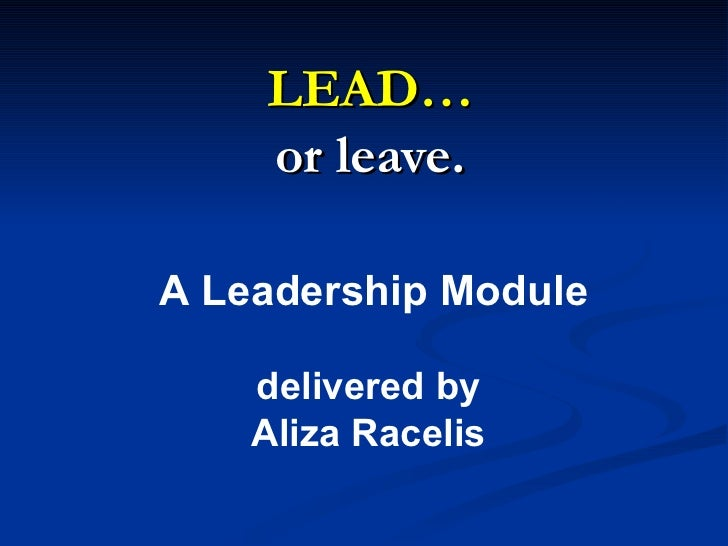 LEAD… or leave. A Leadership Module delivered by  Aliza Racelis