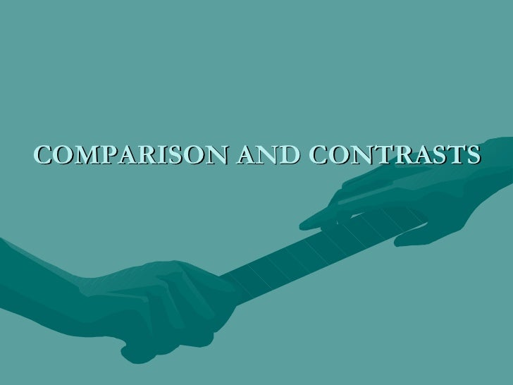 COMPARISON AND CONTRASTS