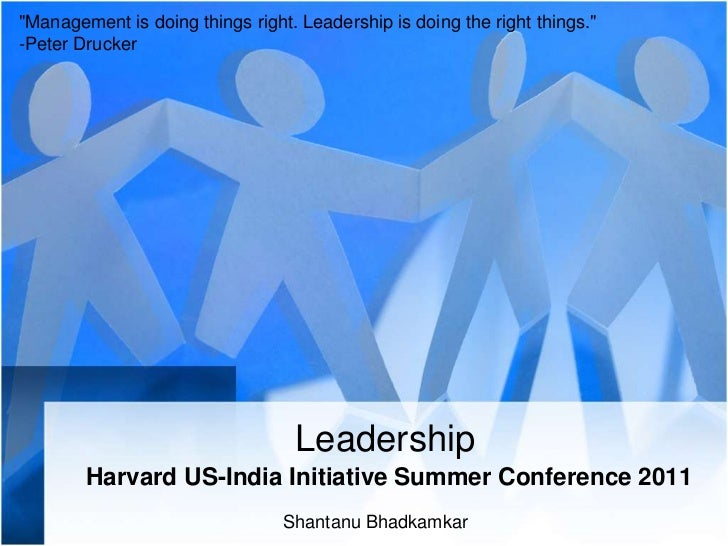 """Management is doing things right. Leadership is doing the right things.""<br />-Peter Drucker<br />Leadership<br />Harvard..."