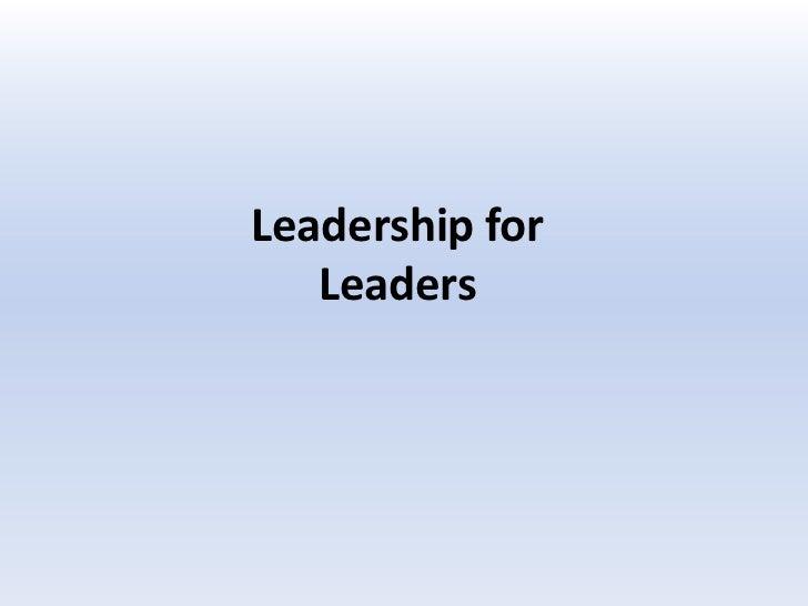 Leadership for   Leaders