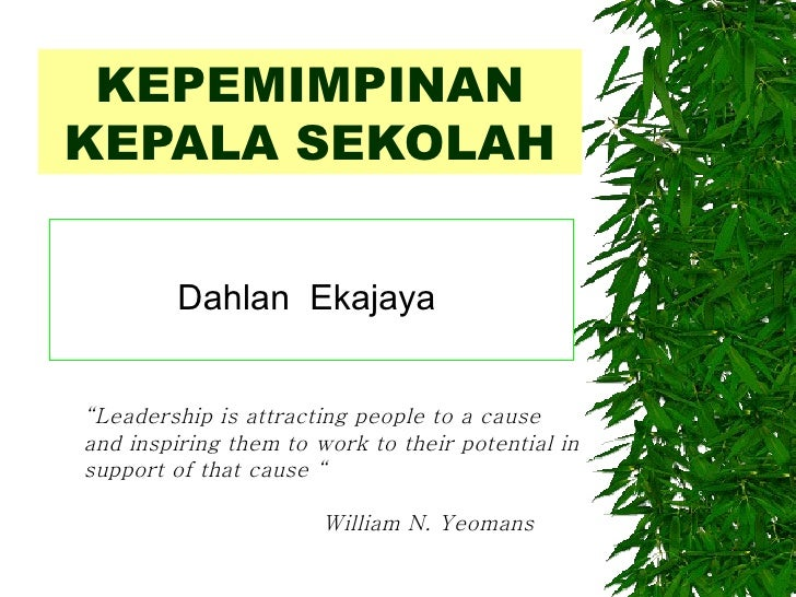 "KEPEMIMPINANKEPALA SEKOLAH         Dahlan Ekajaya""Leadership is attracting people to a causeand inspiring them to work to ..."