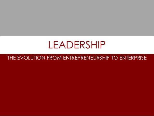 Leadership: The Evolution from Entrepreneurship to Enterprise