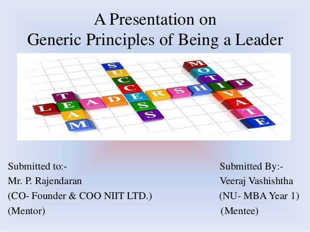 A Presentation on   Generic Principles of Being a LeaderSubmitted to:-                  Submitted By:-Mr. P. Rajendaran   ...
