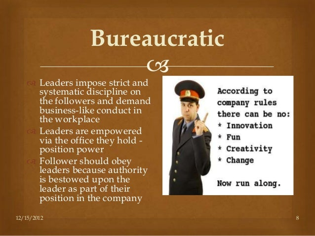 bureaucratic leadership style Discover the 10 most common styles of leadership in this article and learn how to pick the the leadership style that's right for you.