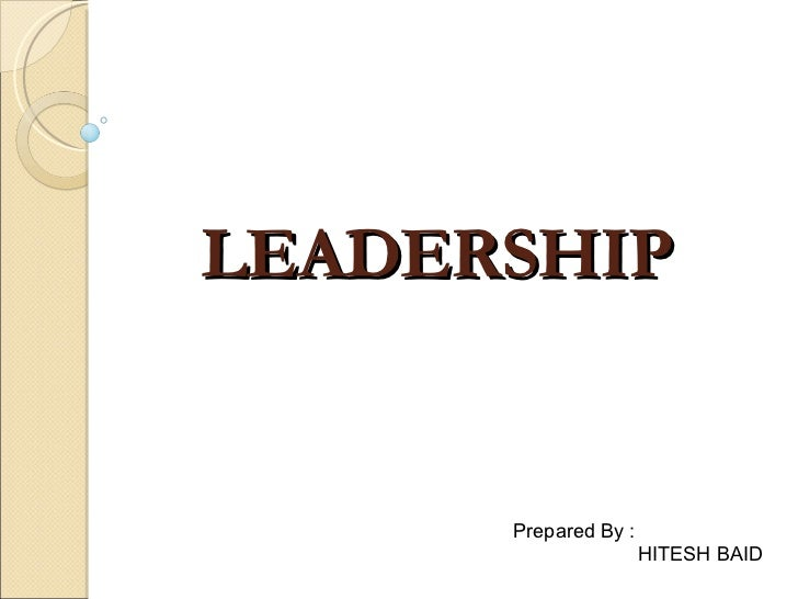 LEADERSHIP Prepared By :   HITESH BAID