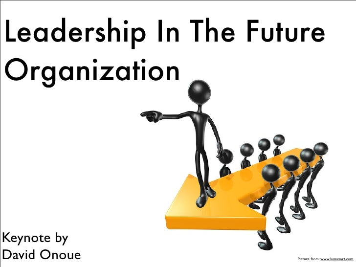 Leadership In The Future Organization     Keynote by David Onoue          Picture from: www.lumaxart.com